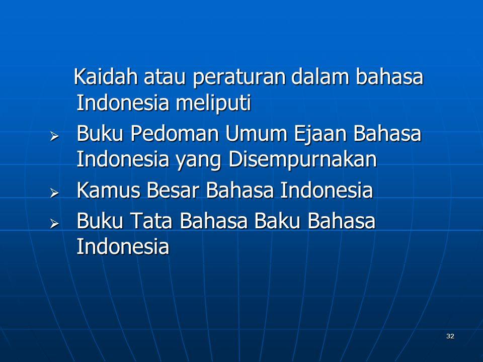 32 Kaidah atau peraturan dalam bahasa Indonesia meliputi BBBBuku Pedoman Umum Ejaan Bahasa Indonesia yang Disempurnakan KKKKamus Besar Bahasa