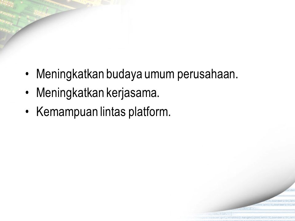 Meningkatkan budaya umum perusahaan. Meningkatkan kerjasama. Kemampuan lintas platform.