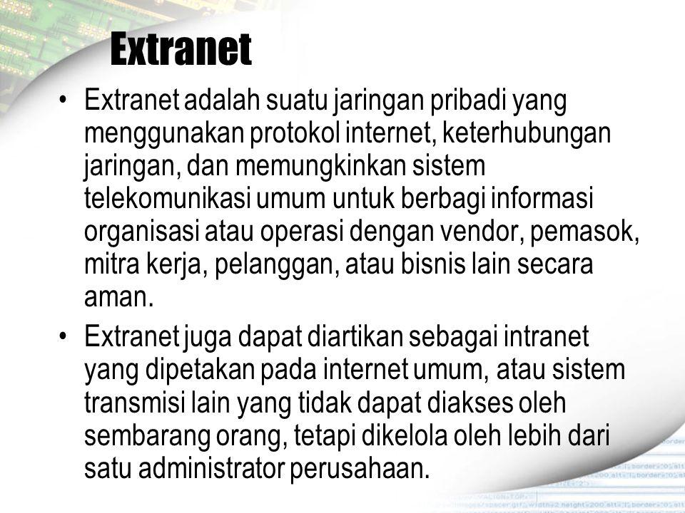 Extranet Extranet adalah suatu jaringan pribadi yang menggunakan protokol internet, keterhubungan jaringan, dan memungkinkan sistem telekomunikasi umu