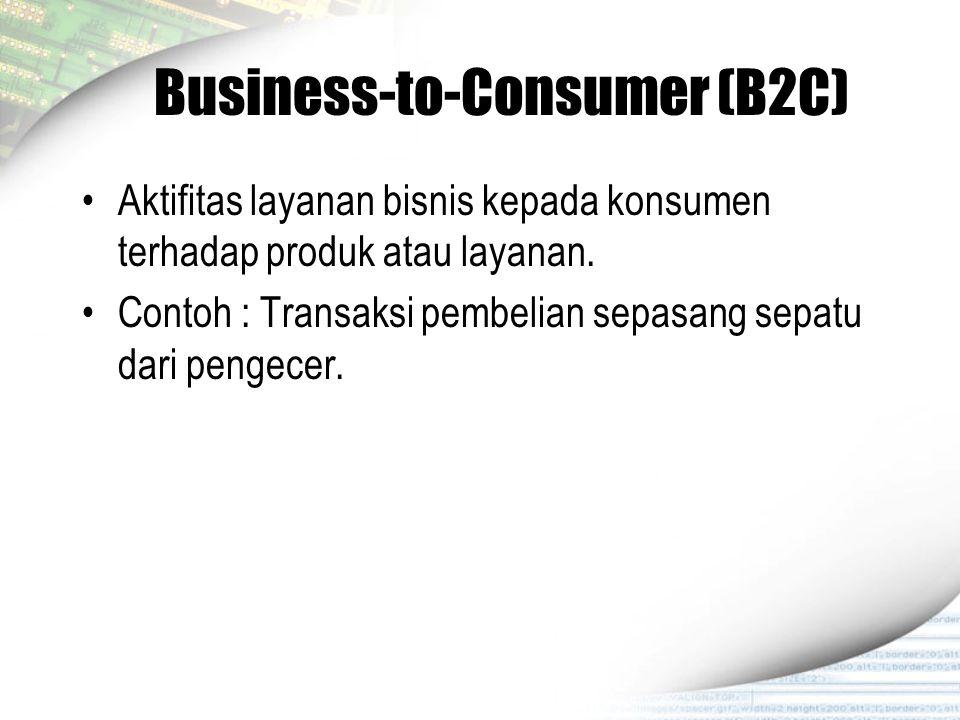 Business-to-Consumer (B2C) Aktifitas layanan bisnis kepada konsumen terhadap produk atau layanan. Contoh : Transaksi pembelian sepasang sepatu dari pe