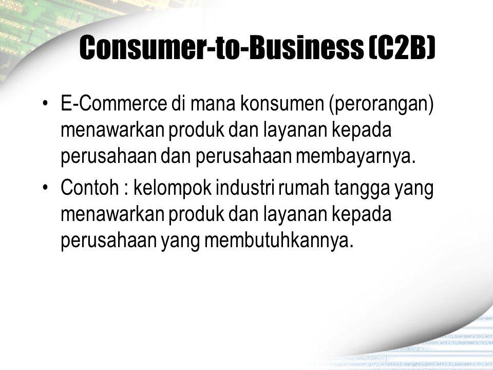 Consumer-to-Business (C2B) E-Commerce di mana konsumen (perorangan) menawarkan produk dan layanan kepada perusahaan dan perusahaan membayarnya. Contoh
