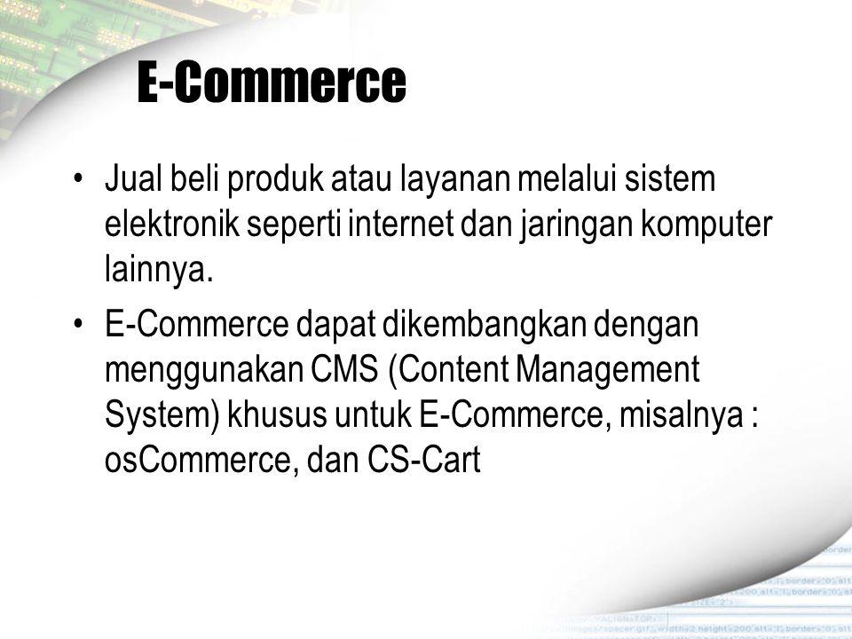 E-Commerce Jual beli produk atau layanan melalui sistem elektronik seperti internet dan jaringan komputer lainnya. E-Commerce dapat dikembangkan denga