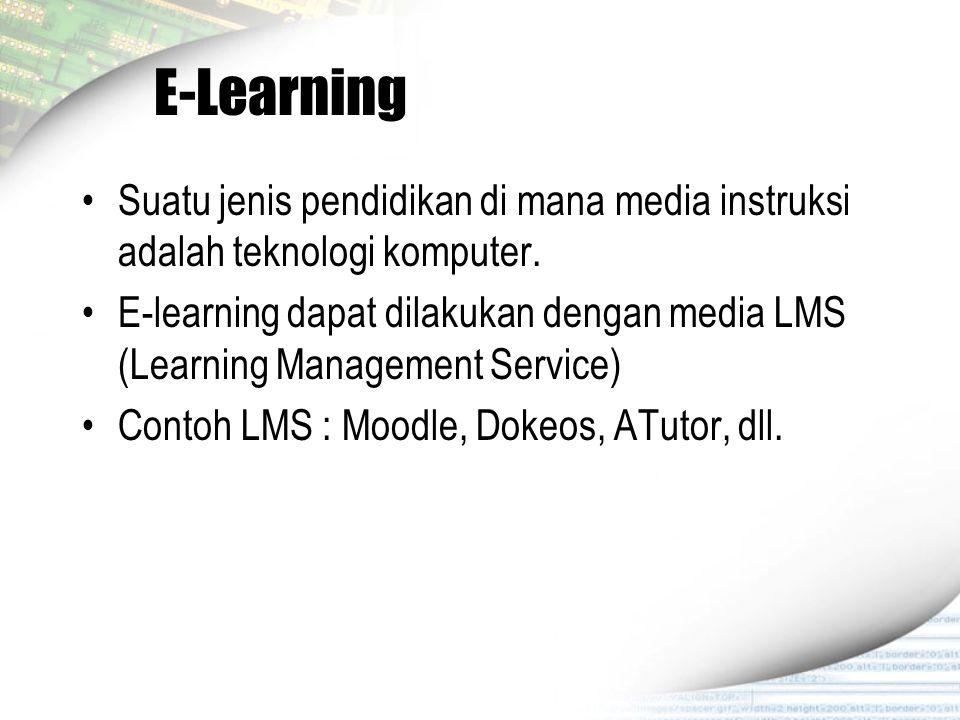 E-Learning Suatu jenis pendidikan di mana media instruksi adalah teknologi komputer. E-learning dapat dilakukan dengan media LMS (Learning Management