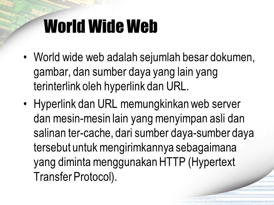 World Wide Web World wide web adalah sejumlah besar dokumen, gambar, dan sumber daya yang lain yang terinterlink oleh hyperlink dan URL. Hyperlink dan
