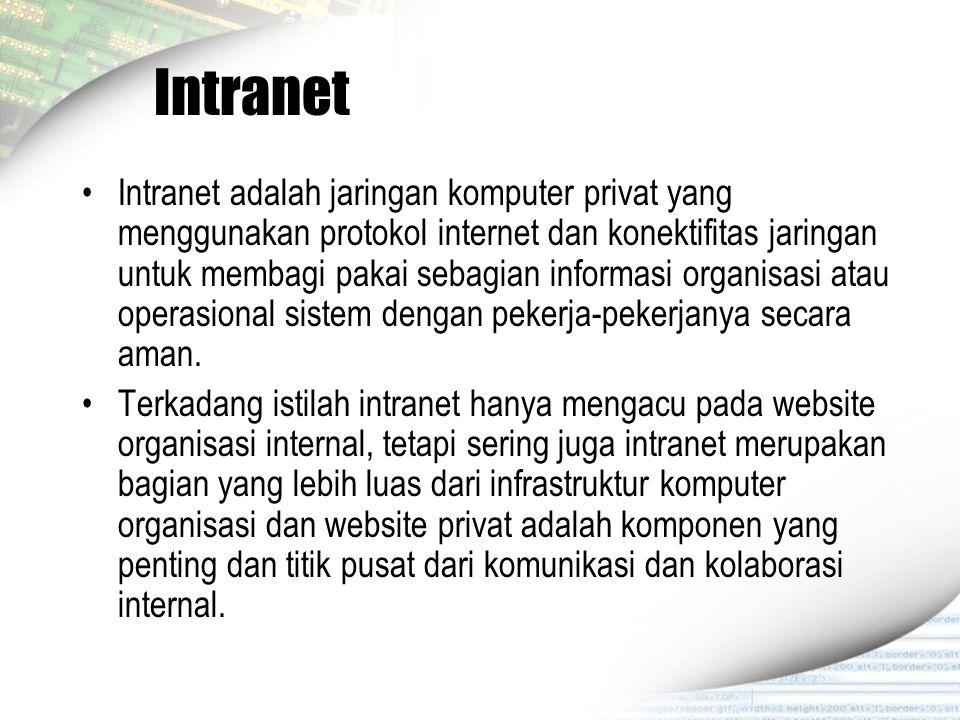 Intranet Intranet adalah jaringan komputer privat yang menggunakan protokol internet dan konektifitas jaringan untuk membagi pakai sebagian informasi
