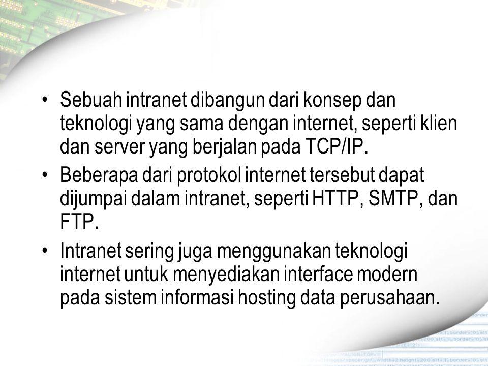 Sebuah intranet dibangun dari konsep dan teknologi yang sama dengan internet, seperti klien dan server yang berjalan pada TCP/IP. Beberapa dari protok