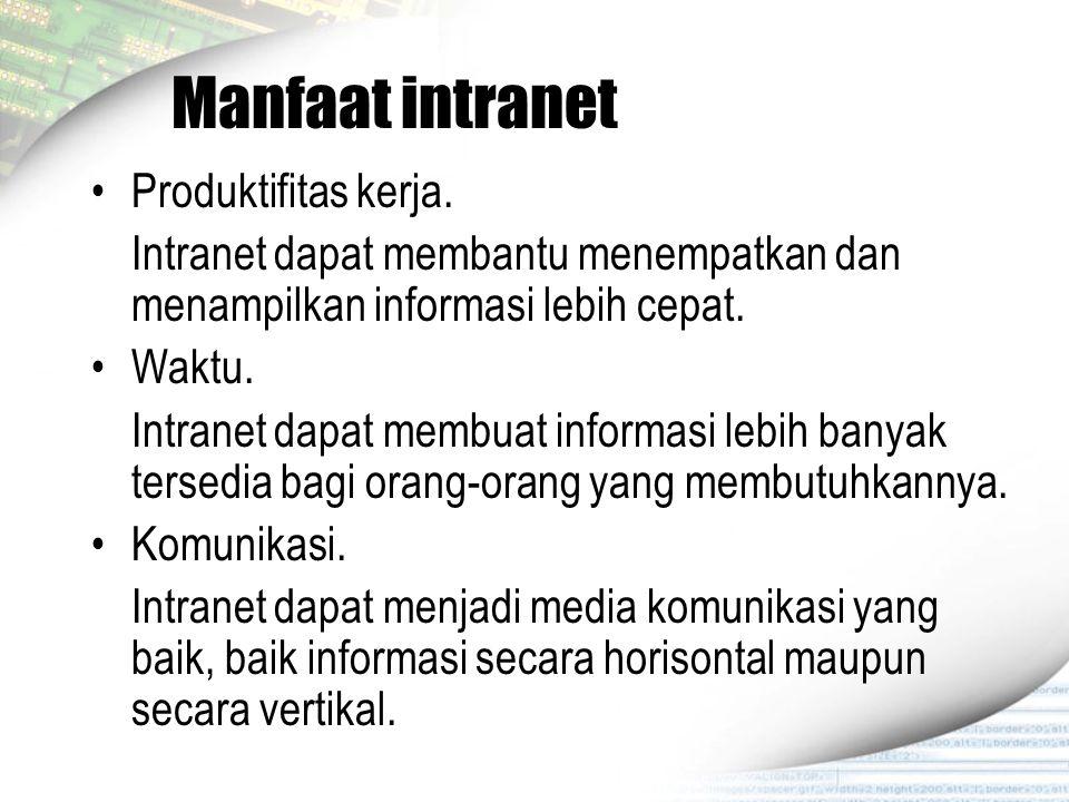 Manfaat intranet Produktifitas kerja. Intranet dapat membantu menempatkan dan menampilkan informasi lebih cepat. Waktu. Intranet dapat membuat informa
