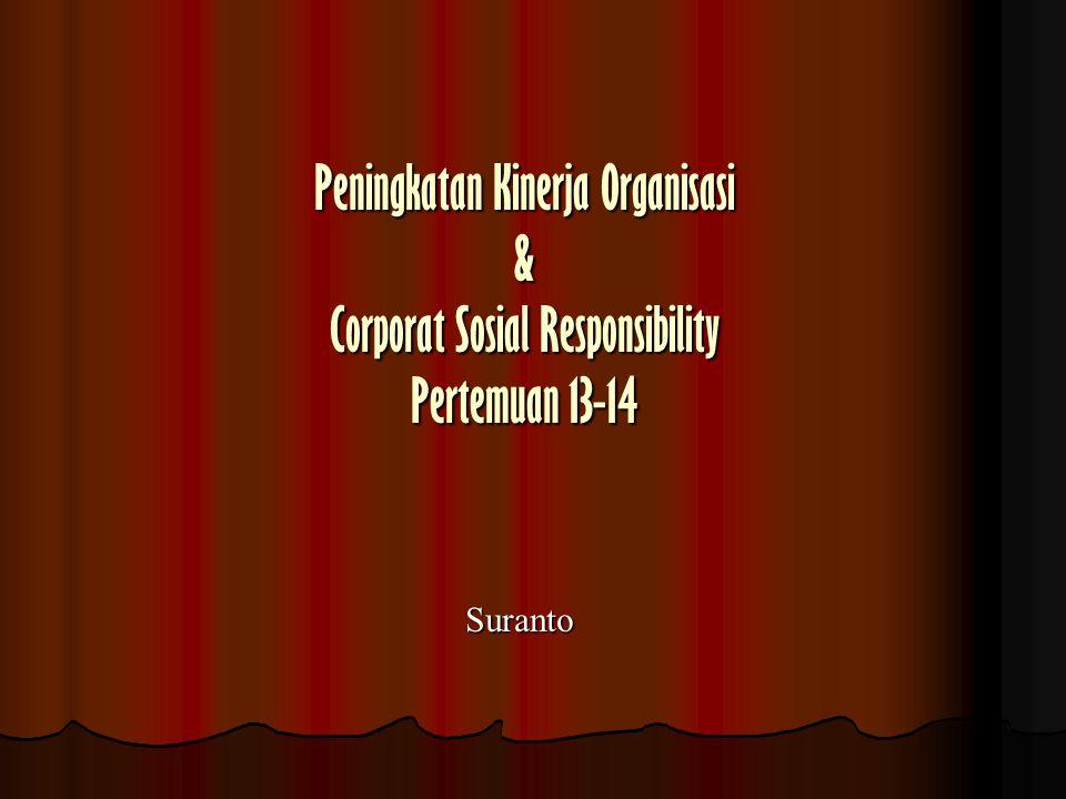 Peningkatan Kinerja Organisasi & Corporat Sosial Responsibility Pertemuan 13-14 Suranto