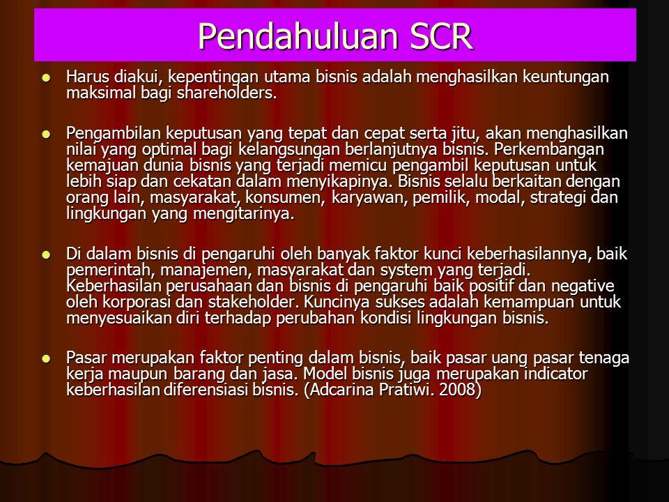 Pendahuluan SCR Harus diakui, kepentingan utama bisnis adalah menghasilkan keuntungan maksimal bagi shareholders. Harus diakui, kepentingan utama bisn