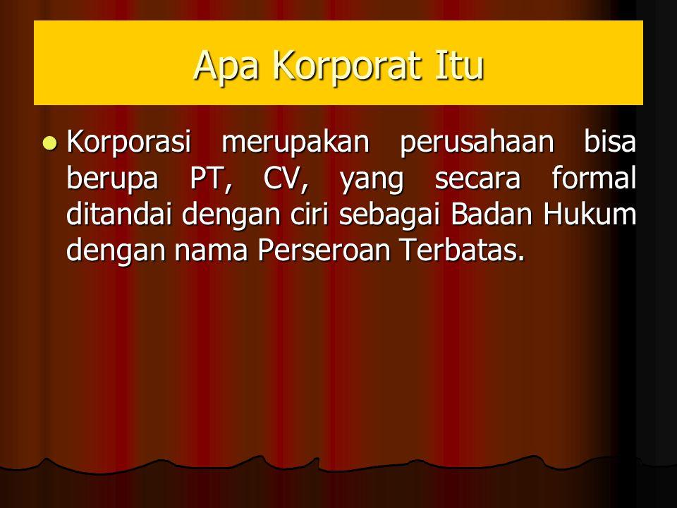 Apa Korporat Itu Korporasi merupakan perusahaan bisa berupa PT, CV, yang secara formal ditandai dengan ciri sebagai Badan Hukum dengan nama Perseroan