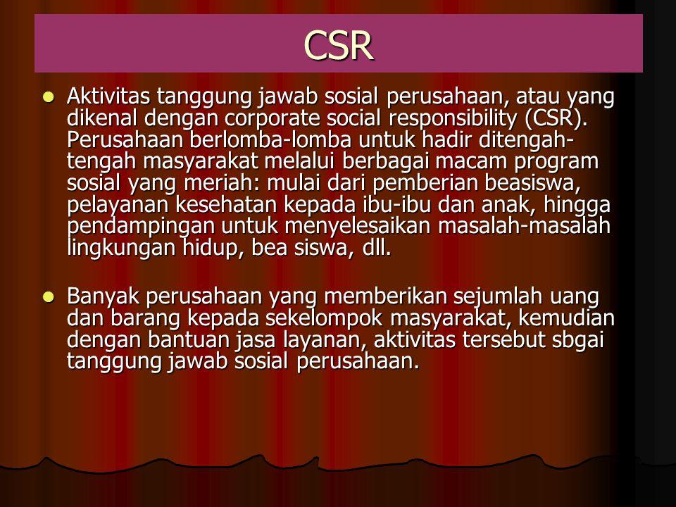 CSR Aktivitas tanggung jawab sosial perusahaan, atau yang dikenal dengan corporate social responsibility (CSR). Perusahaan berlomba-lomba untuk hadir