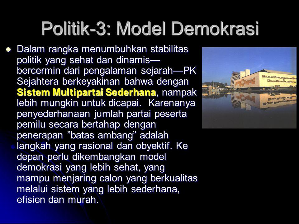 Politik-2: Politik yg sehat dan dinamis PK Sejahtera medorong agar kondisi politik Indonesia sehat dan dinamis, dari transisi demokrasi menuju konsoli