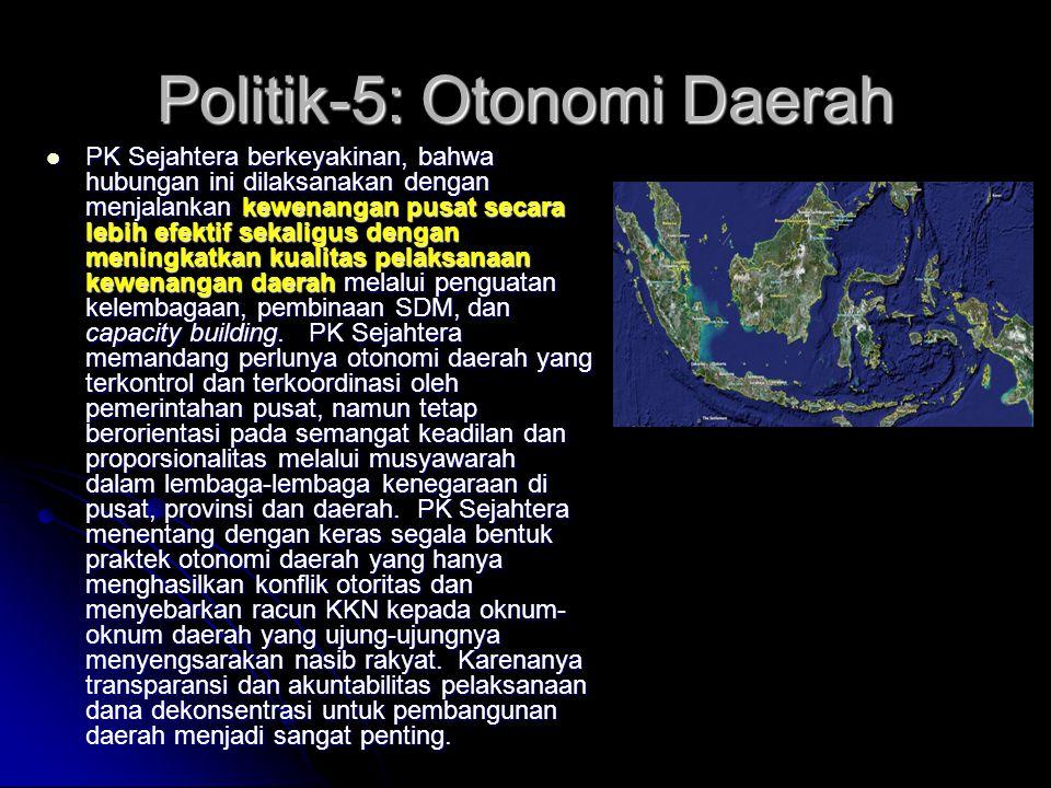 Politik-4: Ketatanegaraan Indonesia yang luas dari Sabang hingga Merauke, dengan beragam etnik, budaya dan agama, sumber daya alam yang berlimpah baik di darat, laut dan udara, serta dengan jumlah penduduk yang besar, maka spent of control Indonesia demikian luas.