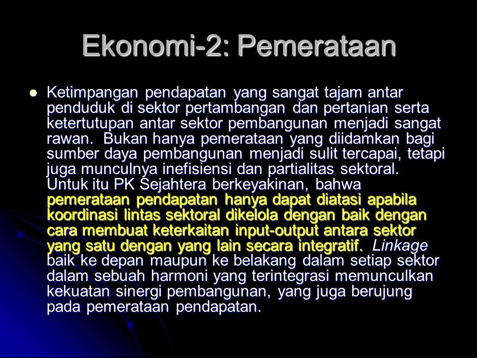 Ekonomi-1: Pengentasan Kemiskinan PK Sejahtera meyakini, bahwa kemiskinan sebagai musuh kemanusiaan harus dibasmi dan upaya pengentasan kemiskinan har