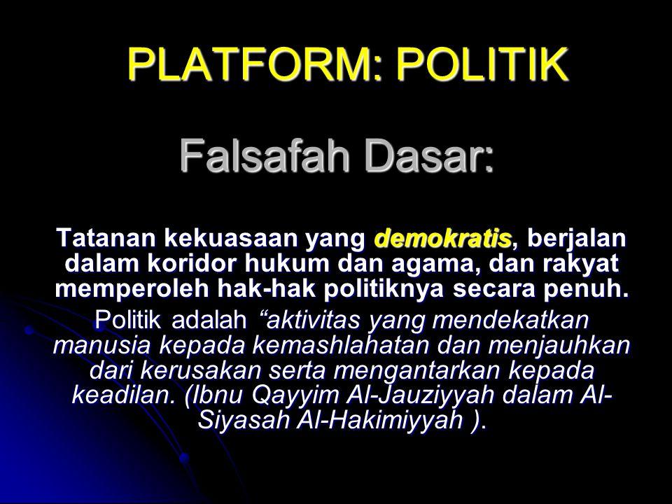 PLATFORM: POLITIK Tatanan kekuasaan yang demokratis, berjalan dalam koridor hukum dan agama, dan rakyat memperoleh hak-hak politiknya secara penuh.