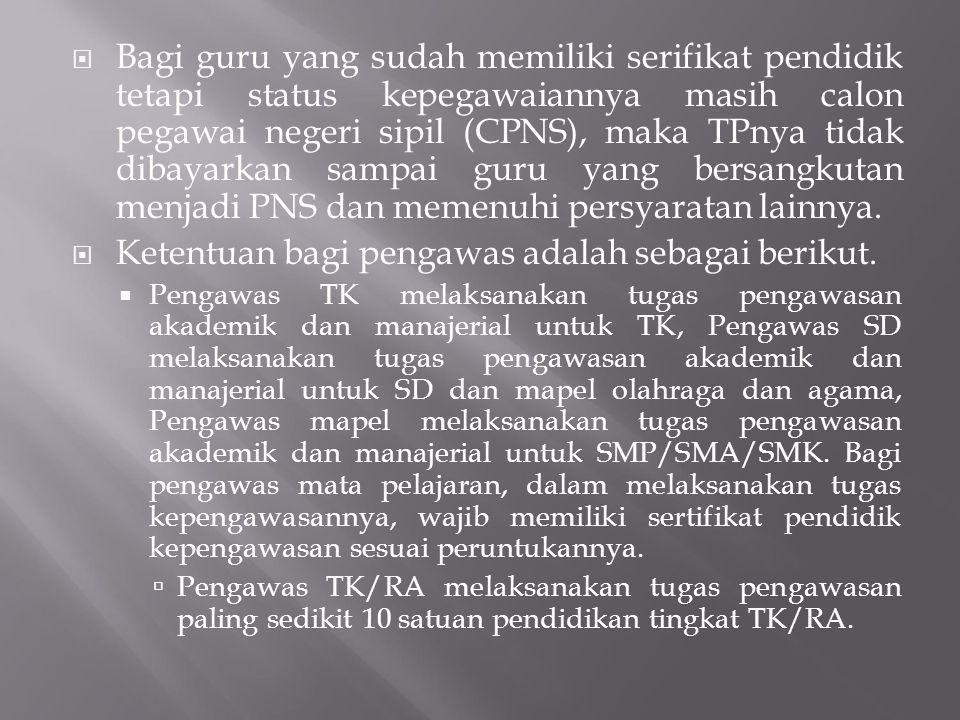  Bagi guru yang sudah memiliki serifikat pendidik tetapi status kepegawaiannya masih calon pegawai negeri sipil (CPNS), maka TPnya tidak dibayarkan s