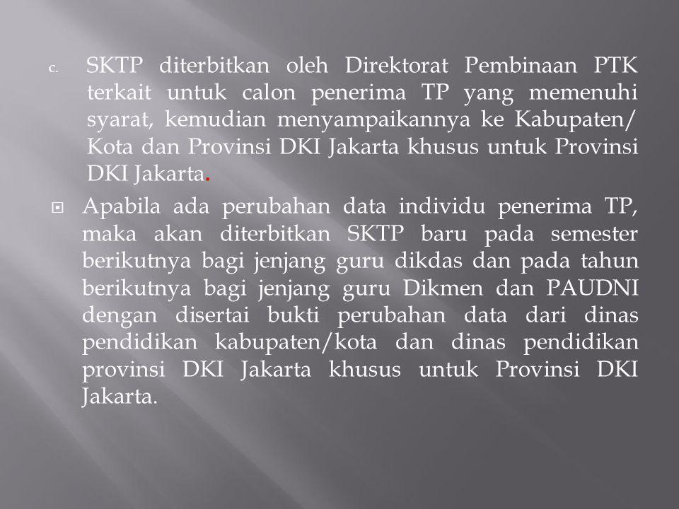 c. SKTP diterbitkan oleh Direktorat Pembinaan PTK terkait untuk calon penerima TP yang memenuhi syarat, kemudian menyampaikannya ke Kabupaten/ Kota da