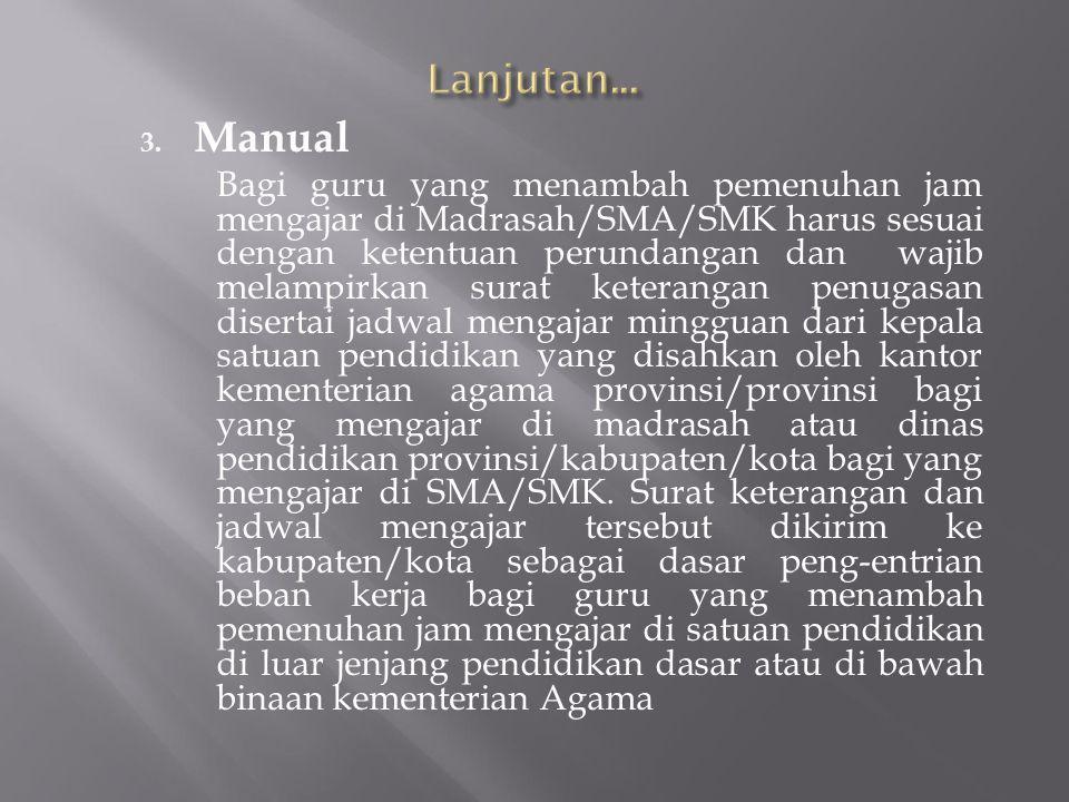 3. Manual Bagi guru yang menambah pemenuhan jam mengajar di Madrasah/SMA/SMK harus sesuai dengan ketentuan perundangan dan wajib melampirkan surat ket