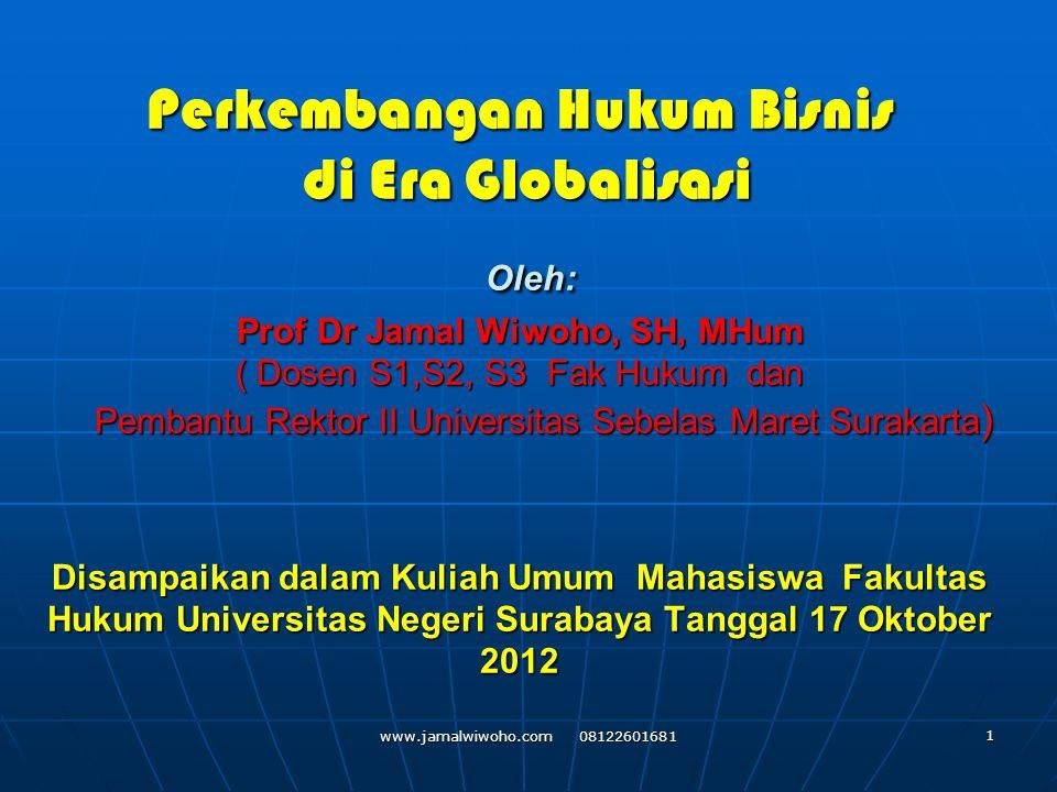 Perkembangan Hukum Bisnis di Era Globalisasi Oleh: Prof Dr Jamal Wiwoho, SH, MHum ( Dosen S1,S2, S3 Fak Hukum dan Pembantu Rektor II Universitas Sebel