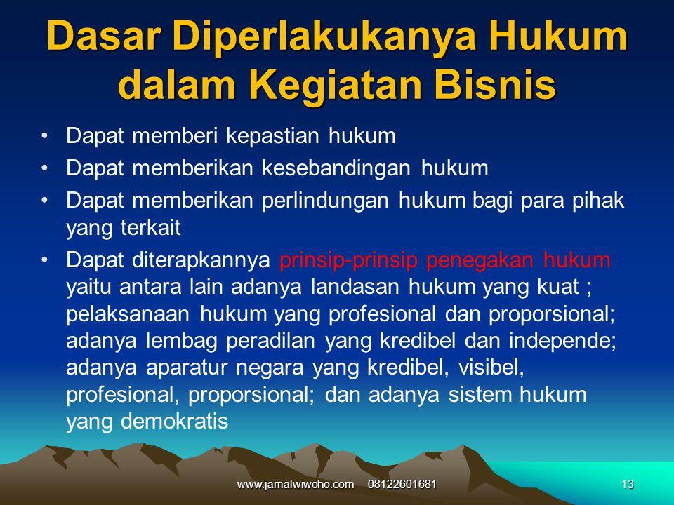 Dasar Diperlakukanya Hukum dalam Kegiatan Bisnis Dapat memberi kepastian hukum Dapat memberikan kesebandingan hukum Dapat memberikan perlindungan huku