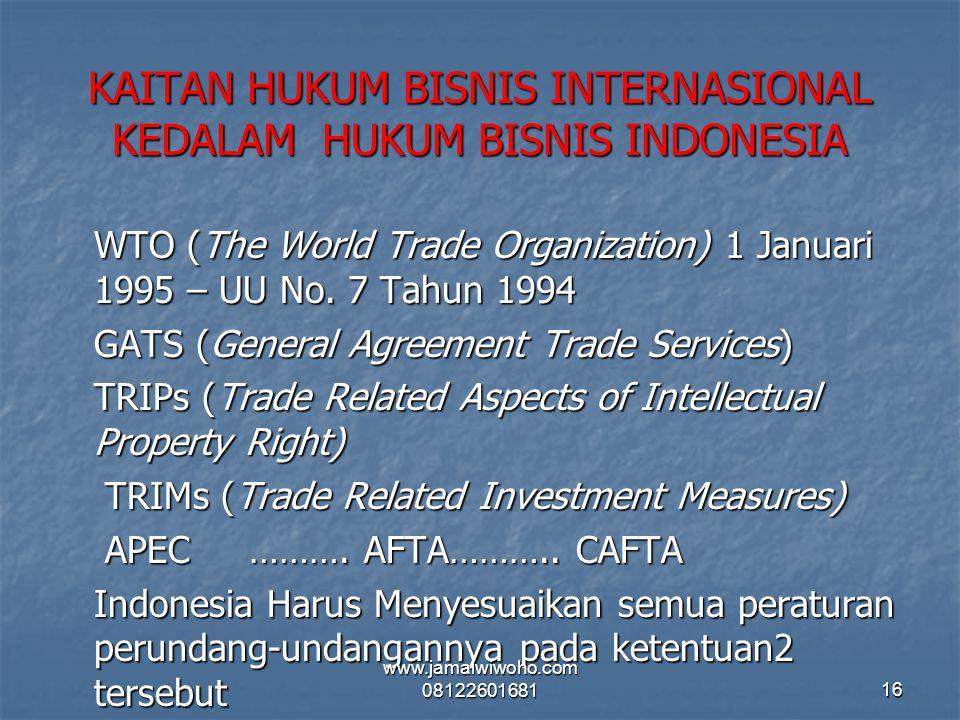 KAITAN HUKUM BISNIS INTERNASIONAL KEDALAM HUKUM BISNIS INDONESIA WTO (The World Trade Organization) 1 Januari 1995 – UU No. 7 Tahun 1994 GATS (General