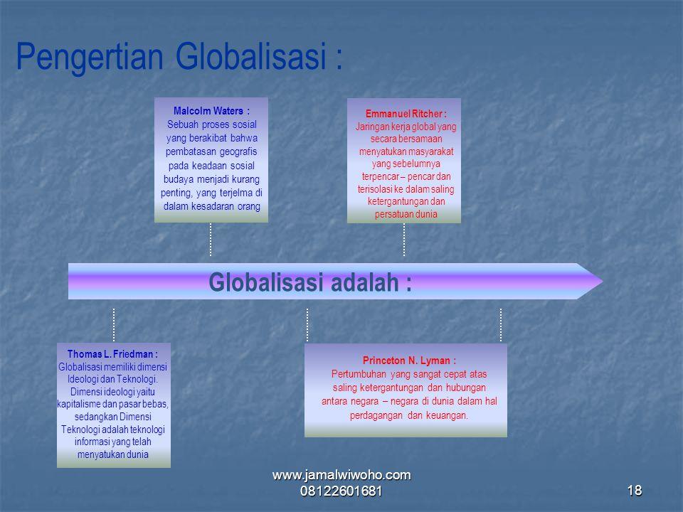 Globalisasi adalah : Pengertian Globalisasi : Princeton N. Lyman : Pertumbuhan yang sangat cepat atas saling ketergantungan dan hubungan antara negara