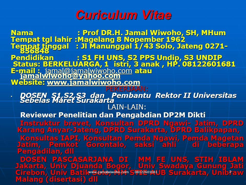 Curiculum Vitae Nama : Prof DR.H. Jamal Wiwoho, SH, MHum Tempat tgl lahir :Magelang 8 Nopember 1962 Tempat tinggal : Jl Manunggal 1/43 Solo, Jateng 02