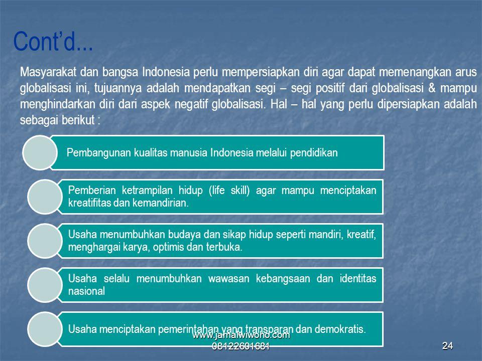 Cont'd... Masyarakat dan bangsa Indonesia perlu mempersiapkan diri agar dapat memenangkan arus globalisasi ini, tujuannya adalah mendapatkan segi – se