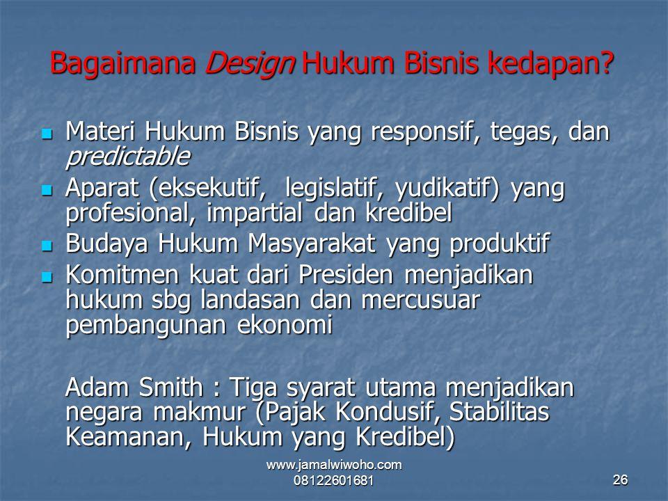 Bagaimana Design Hukum Bisnis kedapan? Materi Hukum Bisnis yang responsif, tegas, dan predictable Materi Hukum Bisnis yang responsif, tegas, dan predi