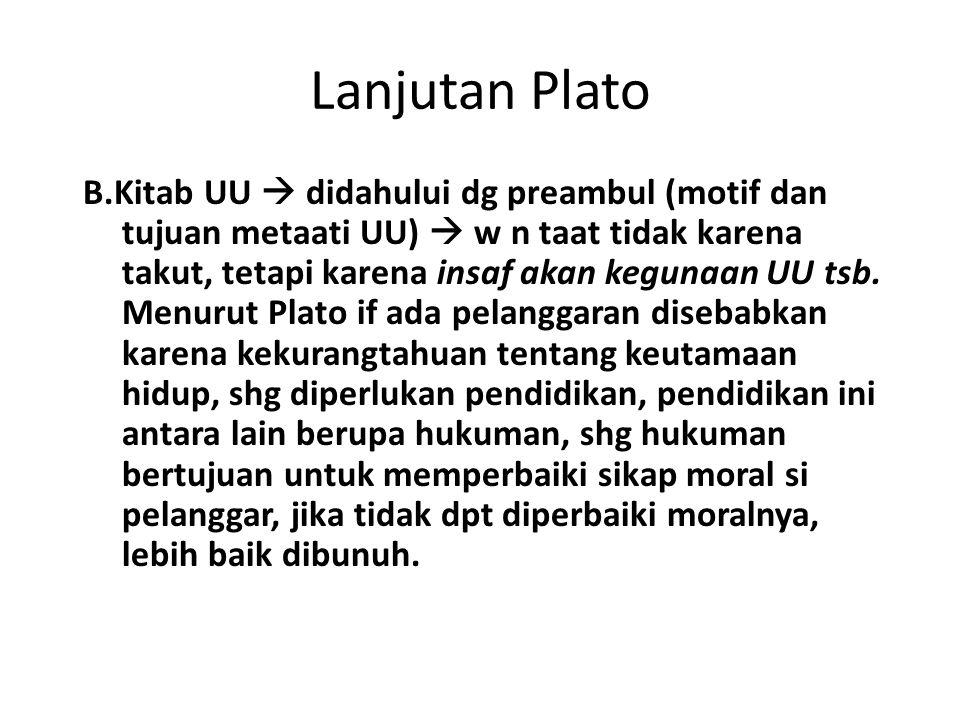 Lanjutan Plato B.Kitab UU  didahului dg preambul (motif dan tujuan metaati UU)  w n taat tidak karena takut, tetapi karena insaf akan kegunaan UU ts