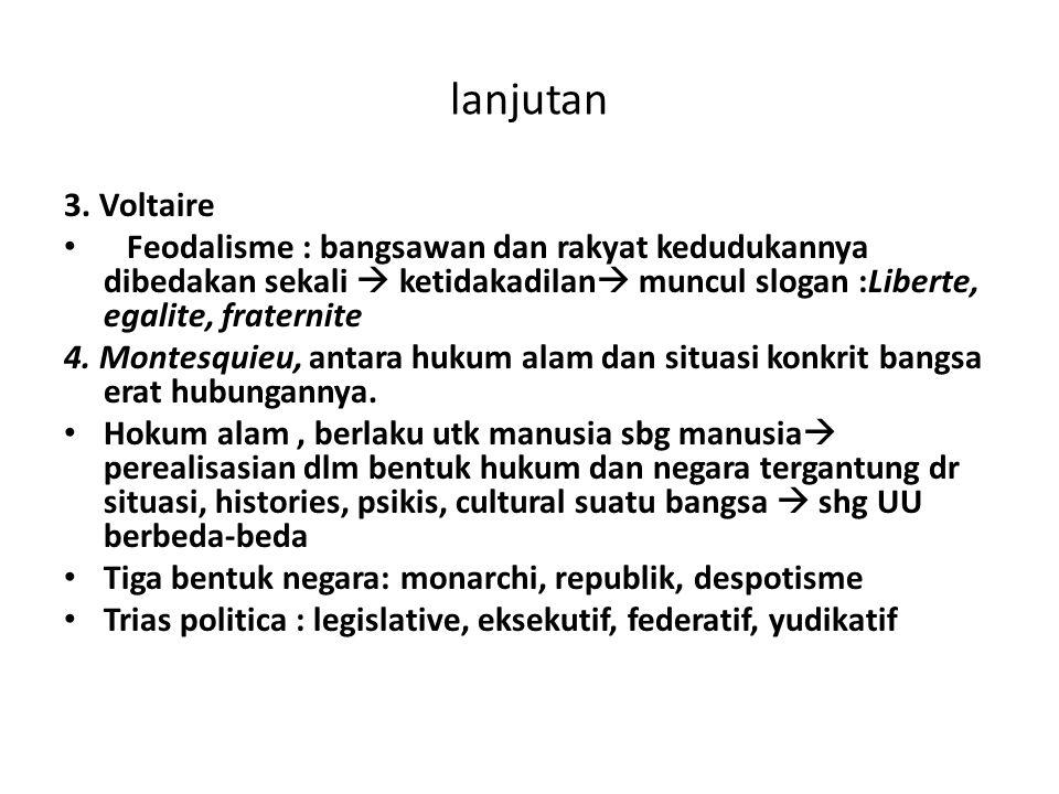 lanjutan 3. Voltaire Feodalisme : bangsawan dan rakyat kedudukannya dibedakan sekali  ketidakadilan  muncul slogan :Liberte, egalite, fraternite 4.