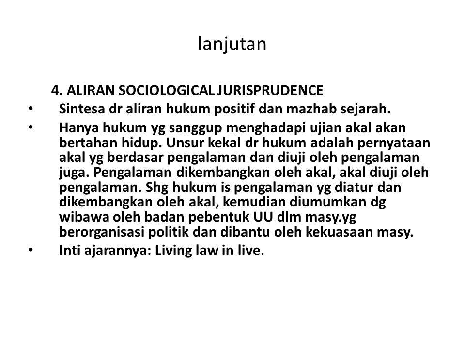 lanjutan 4. ALIRAN SOCIOLOGICAL JURISPRUDENCE Sintesa dr aliran hukum positif dan mazhab sejarah. Hanya hukum yg sanggup menghadapi ujian akal akan be