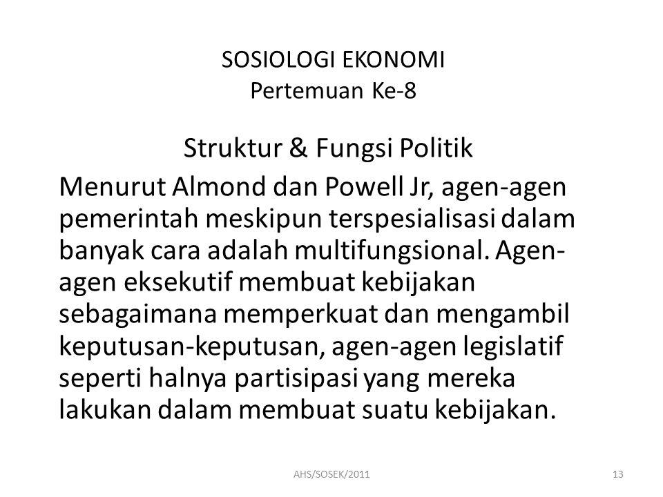 SOSIOLOGI EKONOMI Pertemuan Ke-8 Struktur & Fungsi Politik Menurut Almond dan Powell Jr, agen-agen pemerintah meskipun terspesialisasi dalam banyak cara adalah multifungsional.