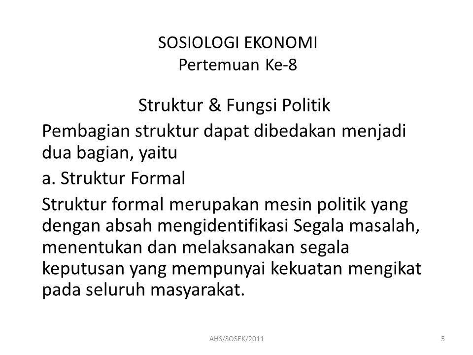 SOSIOLOGI EKONOMI Pertemuan Ke-8 Struktur & Fungsi Politik Pembagian struktur dapat dibedakan menjadi dua bagian, yaitu a.
