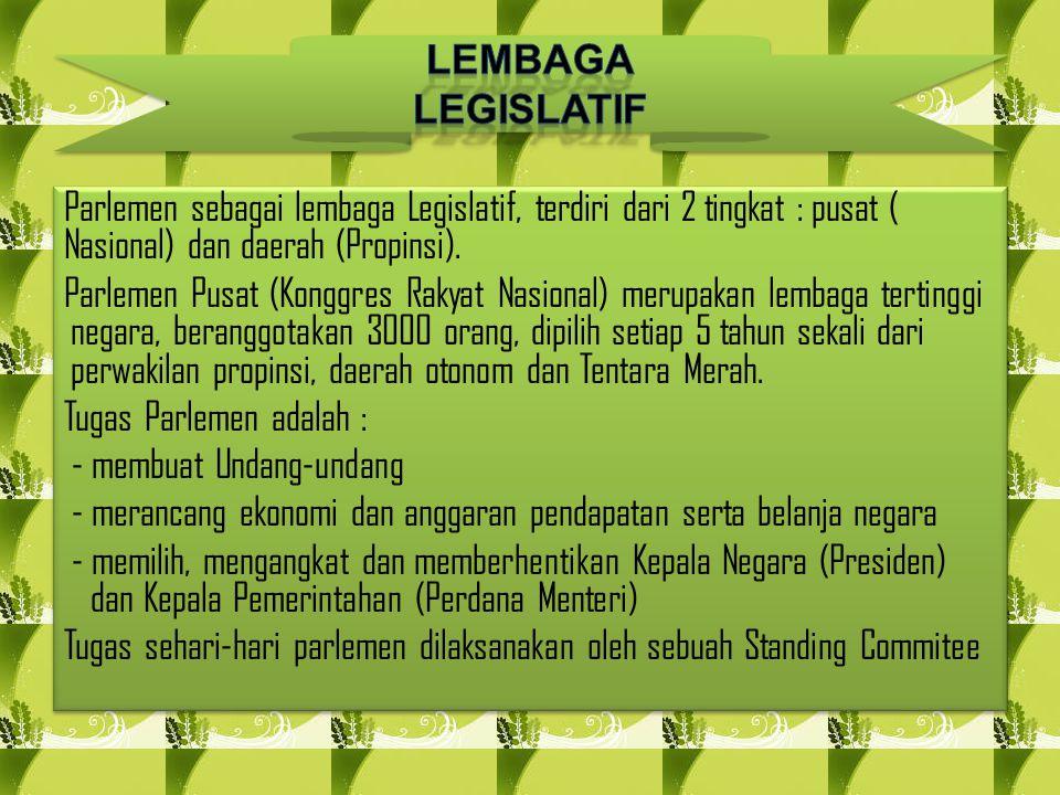 Parlemen sebagai lembaga Legislatif, terdiri dari 2 tingkat : pusat ( Nasional) dan daerah (Propinsi). Parlemen Pusat (Konggres Rakyat Nasional) merup
