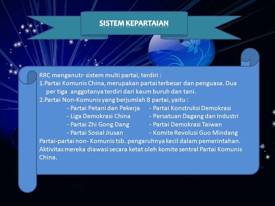 RRC menganut sistem multi partai, terdiri : 1.Partai Komunis China, merupakan partai terbesar dan penguasa. Dua per tiga anggotanya terdiri dari kaum