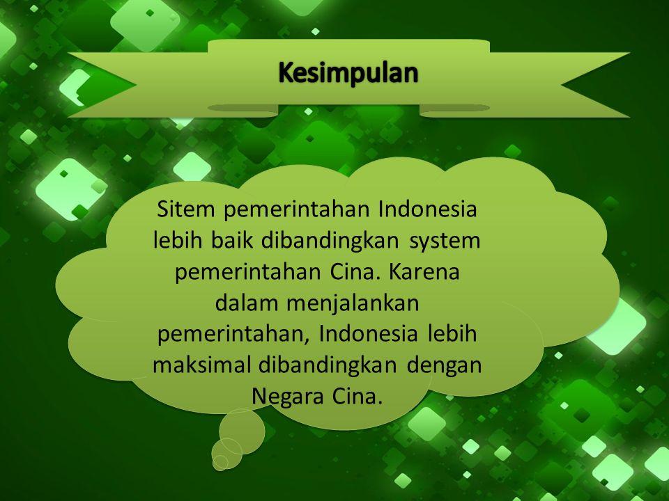 Sitem pemerintahan Indonesia lebih baik dibandingkan system pemerintahan Cina. Karena dalam menjalankan pemerintahan, Indonesia lebih maksimal dibandi