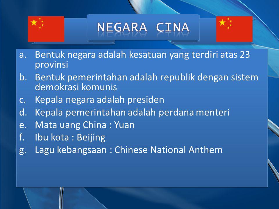 a.Bentuk negara adalah kesatuan yang terdiri atas 23 provinsi b.Bentuk pemerintahan adalah republik dengan sistem demokrasi komunis c.Kepala negara ad