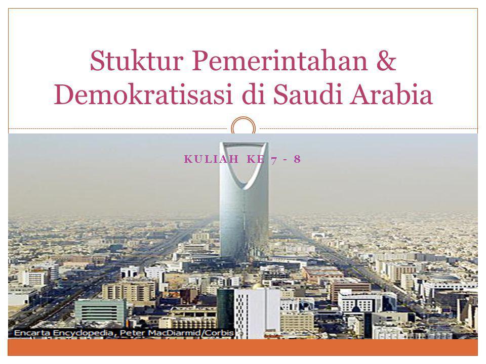 KULIAH KE 7 - 8 Stuktur Pemerintahan & Demokratisasi di Saudi Arabia