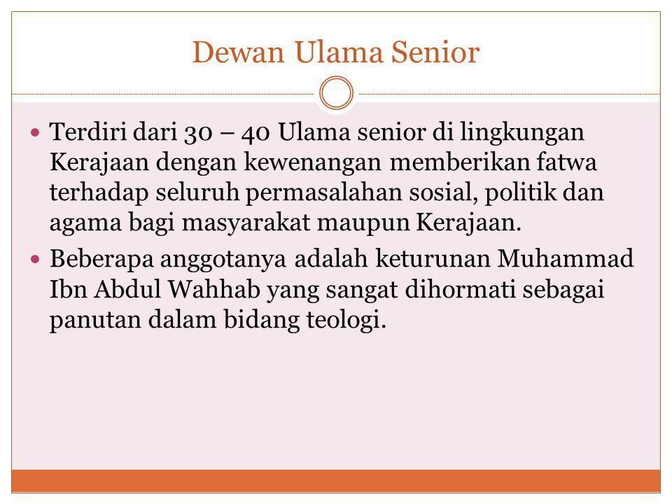 Dewan Ulama Senior Terdiri dari 30 – 40 Ulama senior di lingkungan Kerajaan dengan kewenangan memberikan fatwa terhadap seluruh permasalahan sosial, politik dan agama bagi masyarakat maupun Kerajaan.