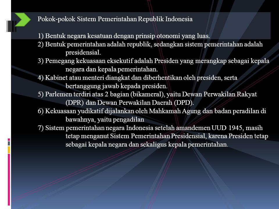 Pokok-pokok Sistem Pemerintahan Republik Indonesia 1) Bentuk negara kesatuan dengan prinsip otonomi yang luas.