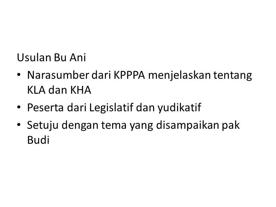 Usulan Bu Ani Narasumber dari KPPPA menjelaskan tentang KLA dan KHA Peserta dari Legislatif dan yudikatif Setuju dengan tema yang disampaikan pak Budi