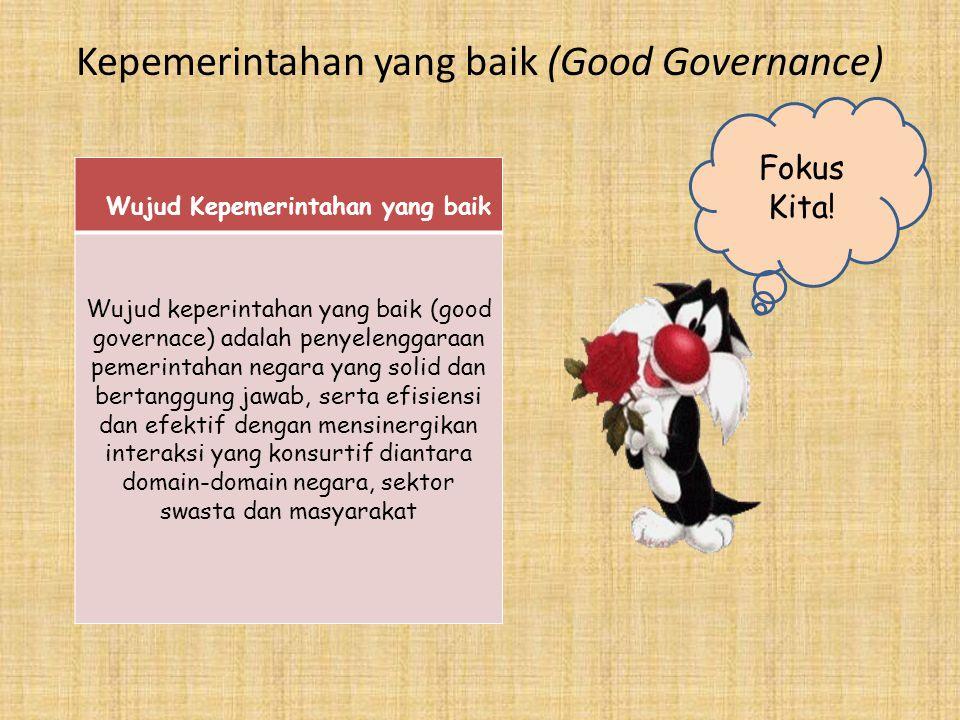 Kepemerintahan yang baik (Good Governance) Wujud Kepemerintahan yang baik Wujud keperintahan yang baik (good governace) adalah penyelenggaraan pemerin