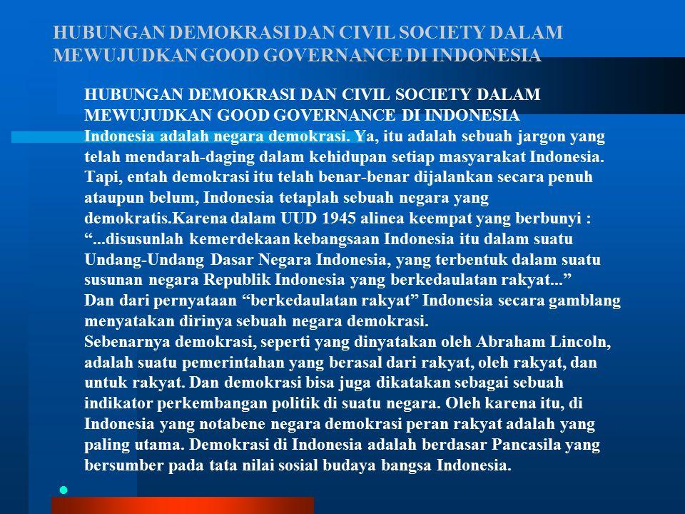 Untuk mewujudkan asas demokrasi Pancasila, rakyat memegang kendali penuh untuk keberlangsungan demokrasi, dan memang benar civil society tidak pernah lepas dari demokrasi.