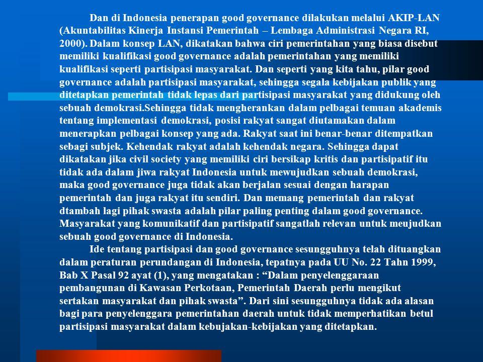 Dan di Indonesia penerapan good governance dilakukan melalui AKIP-LAN (Akuntabilitas Kinerja Instansi Pemerintah – Lembaga Administrasi Negara RI, 200