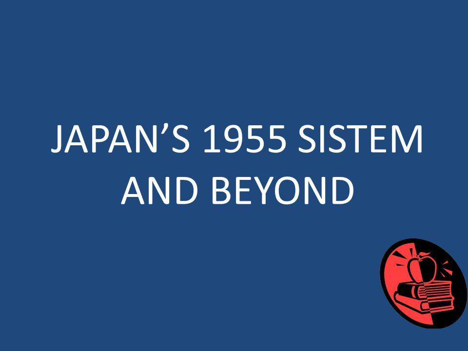 JAPAN'S 1955 SISTEM AND BEYOND