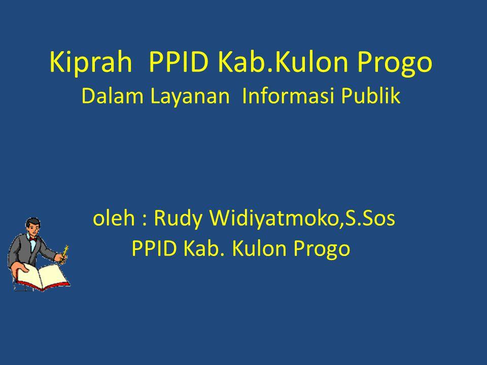Kiprah PPID Kab.Kulon Progo Dalam Layanan Informasi Publik oleh : Rudy Widiyatmoko,S.Sos PPID Kab. Kulon Progo