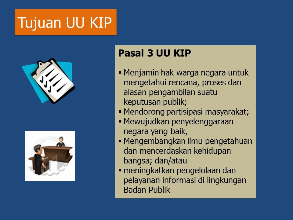Pasal 3 UU KIP  Menjamin hak warga negara untuk mengetahui rencana, proses dan alasan pengambilan suatu keputusan publik;  Mendorong partisipasi mas