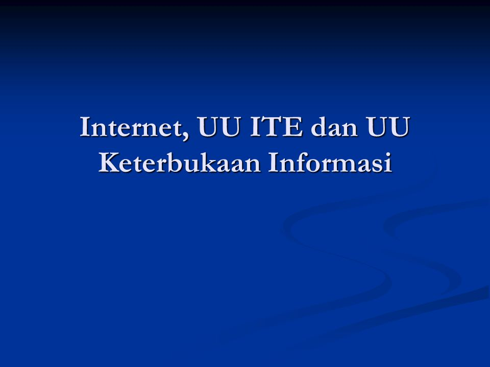 Internet, UU ITE dan UU Keterbukaan Informasi