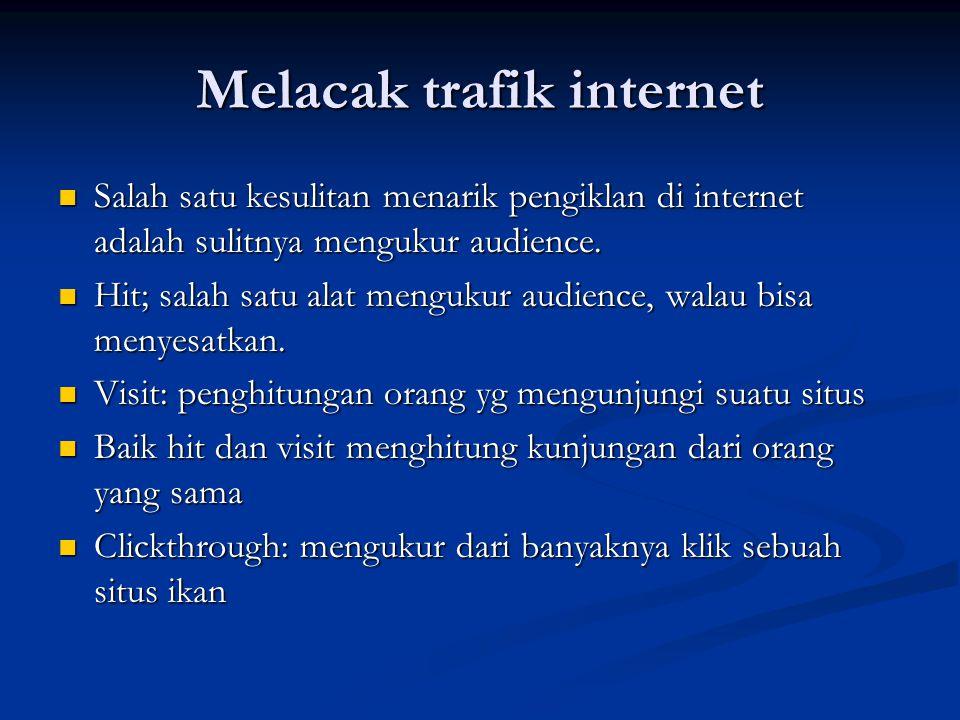 Melacak trafik internet Salah satu kesulitan menarik pengiklan di internet adalah sulitnya mengukur audience. Salah satu kesulitan menarik pengiklan d